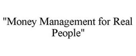 """MONEY MANAGEMENT FOR REAL PEOPLE"""