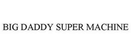 BIG DADDY SUPER MACHINE