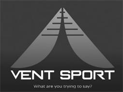 VENT SPORT WHAT ARE YOU TRYING TO SAY?