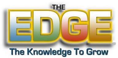 THE EDGE THE KNOWLEDGE TO GROW