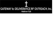 GATEWAY TO DELIVERANCE RF OUTREACH INC. MATTHEW 11:28