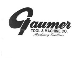 GAUMER TOOL & MACHINE CO. MACHINING EXCELLENCE