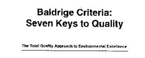 BALDRIGE CRITERIA: SEVEN KEYS TO QUALITY THE TOTAL QUALITY APPROACH TO ENVIRONMENTAL EXCELLENCE