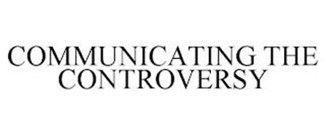 COMMUNICATING THE CONTROVERSY