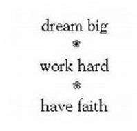 DREAM BIG WORK HARD HAVE FAITH