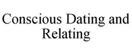 CONSCIOUS DATING AND RELATING