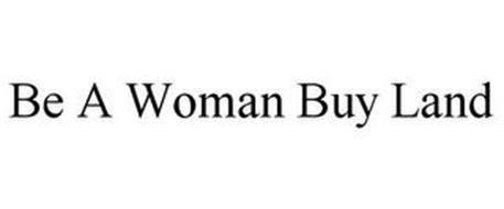 BE A WOMAN BUY LAND