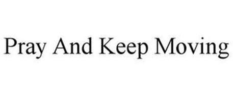 PRAY AND KEEP MOVING