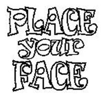 PLACE YOUR FACE