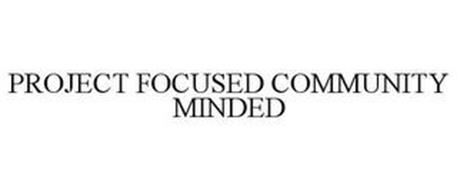 PROJECT FOCUSED COMMUNITY MINDED