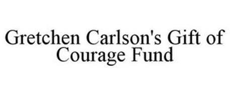GRETCHEN CARLSON'S GIFT OF COURAGE FUND
