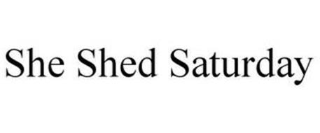SHE SHED SATURDAY
