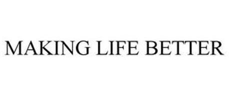 MAKING LIFE BETTER