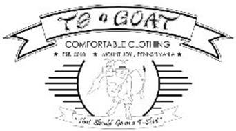 TS GOAT COMFORTABLE CLOTHING EST. 2010 MOUNT JOY, PENNSYLVANIA THAT SHOULD GO ON A T-SHIRT