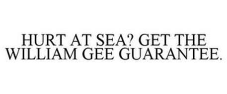 HURT AT SEA? GET THE WILLIAM GEE GUARANTEE.