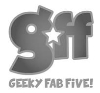 GFF GEEKY FAB FIVE!