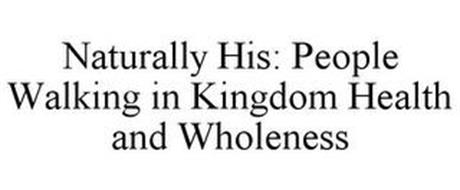 NATURALLY HIS: PEOPLE WALKING IN KINGDOM HEALTH AND WHOLENESS