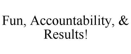 FUN, ACCOUNTABILITY, & RESULTS!