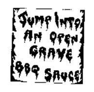 JUMP INTO AN OPEN GRAVE BBQ SAUCE