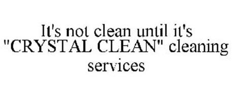 """IT'S NOT CLEAN UNTIL IT'S """"CRYSTAL CLEAN"""" CLEANING SERVICES"""