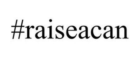#RAISEACAN