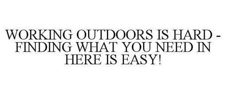 WORKING OUTDOORS IS HARD - FINDING WHAT YOU NEED HERE IS EASY!
