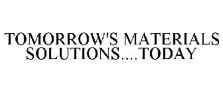 TOMORROW'S MATERIALS SOLUTIONS....TODAY