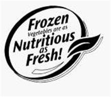 FROZEN VEGETABLES ARE AS NUTRITIOUS AS FRESH