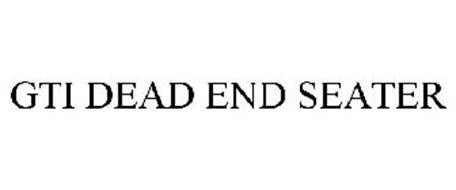 GTI DEAD END SEATER