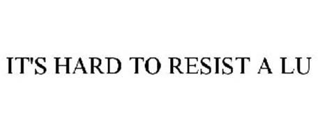 IT'S HARD TO RESIST A LU