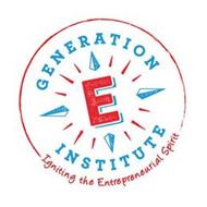 GENERATION E INSTITUTE IGNITING THE ENTREPRENEURIAL SPIRIT
