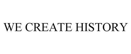 WE CREATE HISTORY