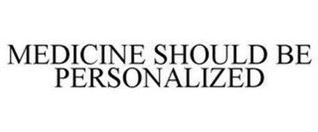 MEDICINE SHOULD BE PERSONALIZED
