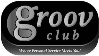 C GROOV CLUB WHERE PERSONAL SERVICE MEETS YOU!