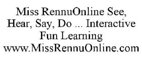 MISS RENNUONLINE SEE, HEAR, SAY, DO ... INTERACTIVE FUN LEARNING WWW.MISSRENNUONLINE.COM