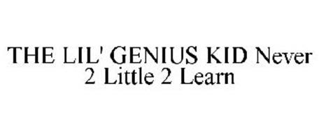 THE LIL' GENIUS KID NEVER 2 LITTLE 2 LEARN