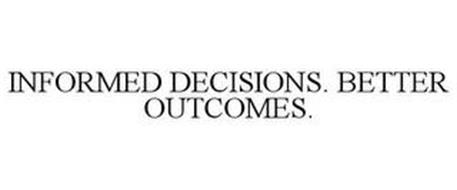 INFORMED DECISIONS. BETTER OUTCOMES.