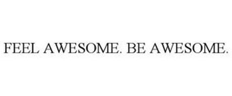 FEEL AWESOME. BE AWESOME.