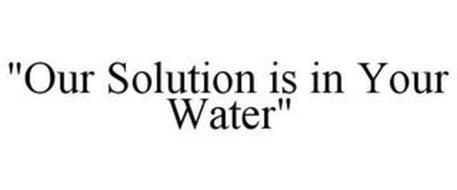 """OUR SOLUTION IS IN YOUR WATER"""
