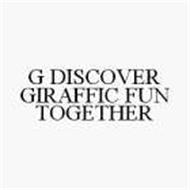 G DISCOVER GIRAFFIC FUN TOGETHER