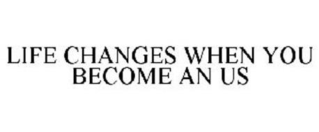 LIFE CHANGES WHEN YOU BECOME AN US