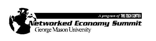 A PROGRAM OF THE TECH CENTER NETWORKED ECONOMY SUMMIT GEORGE MASON UNIVERSITY