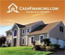 CASAFINANCING.COM WE MAKE A HOUSE YOUR HOME!