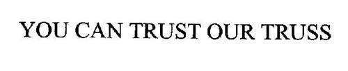 YOU CAN TRUST OUR TRUSS