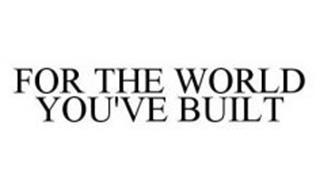 FOR THE WORLD YOU'VE BUILT