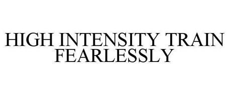 HIGH INTENSITY TRAIN FEARLESSLY