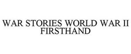 WAR STORIES WORLD WAR II FIRSTHAND