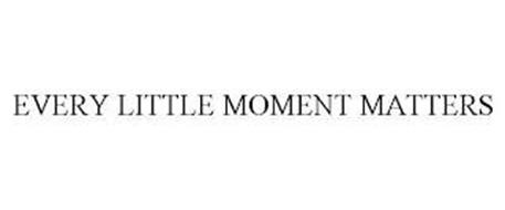 EVERY LITTLE MOMENT MATTERS