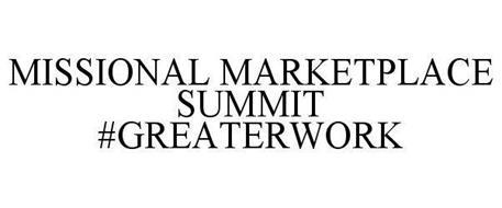 MISSIONAL MARKETPLACE SUMMIT #GREATERWORK