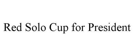 RED SOLO CUP FOR PRESIDENT